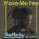 Skip Marley - Make Me Feel Lyrics