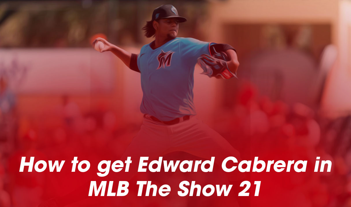 How to get Edward Cabrera in MLB The Show 21