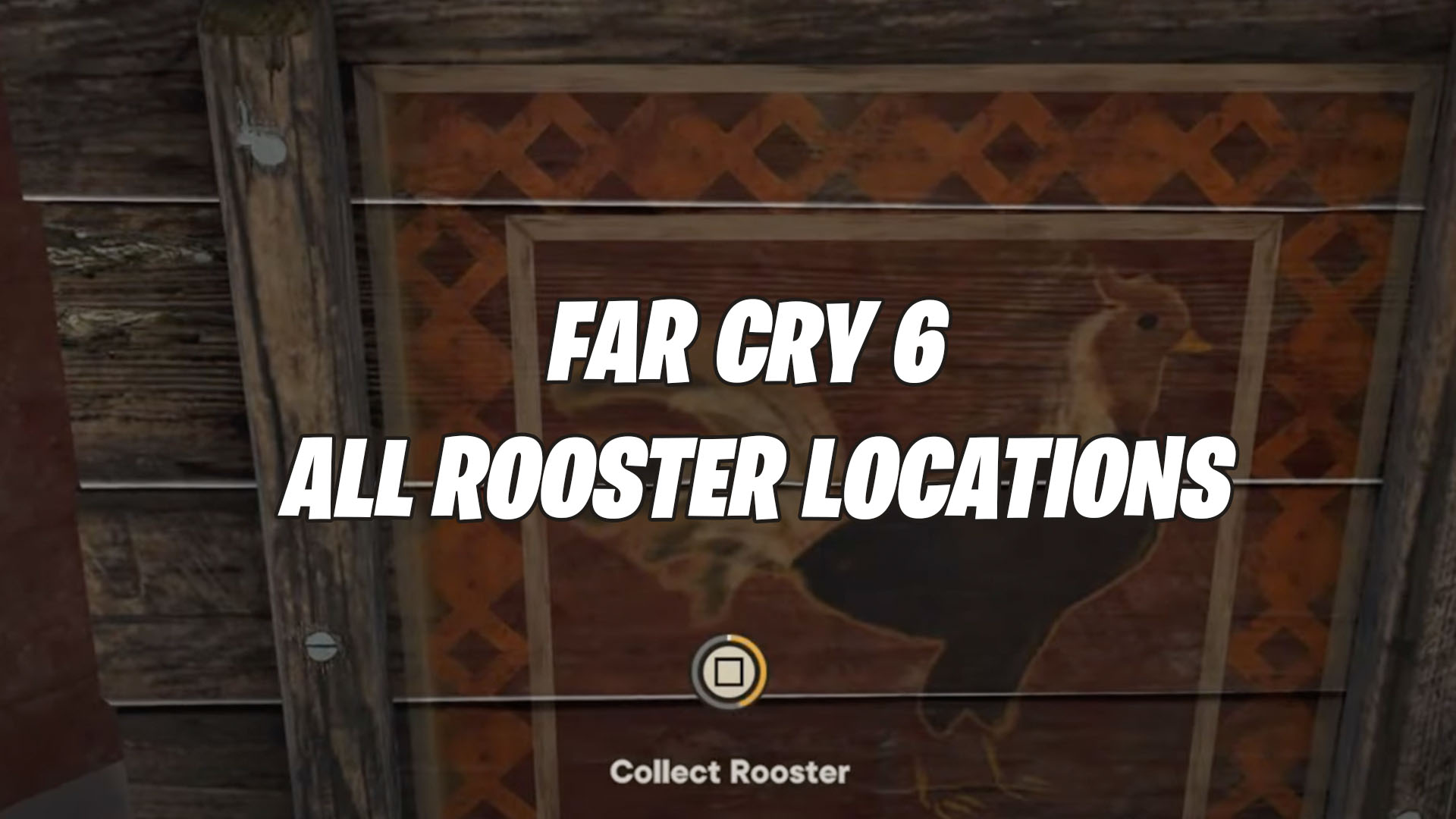 Far Cry 6- All Rooster Locations